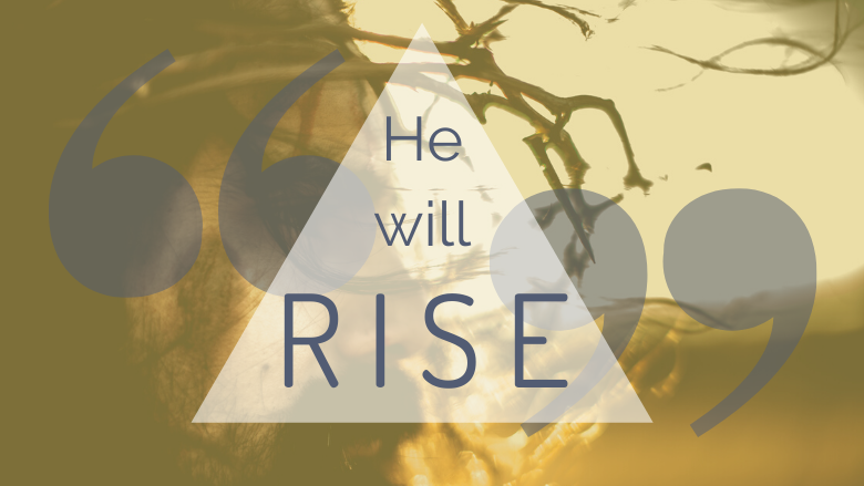 He Will Rise - Easter 2020